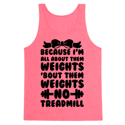 I'm All About Them Weights, 'Bout Them Weights, No Treadmill Tank Top