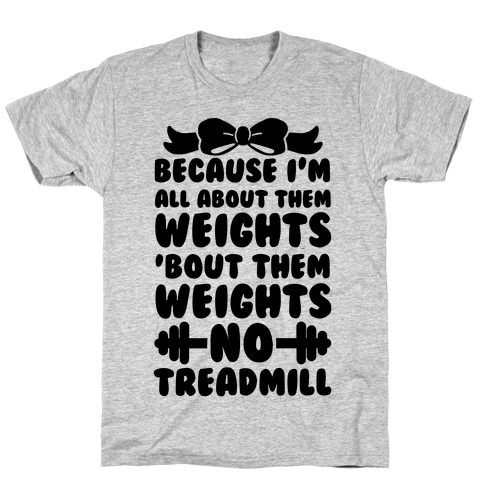 I'm All About Them Weights, 'Bout Them Weights, No Treadmill T-Shirt