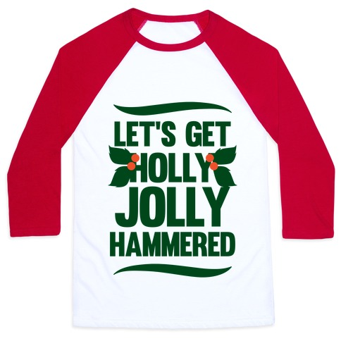 Let's Get Hollly Jolly Hammered Baseball Tee