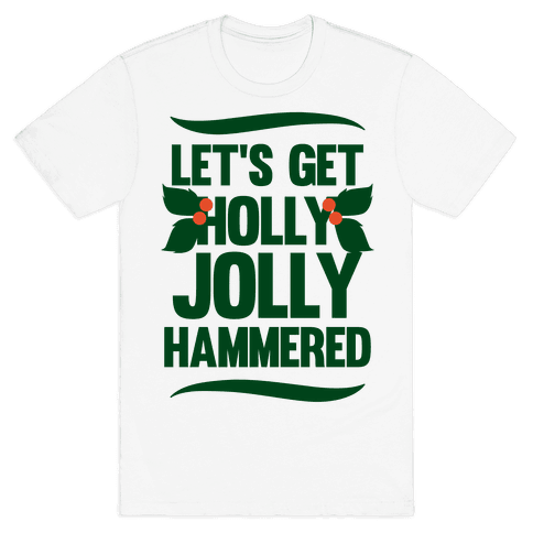 Let's Get Hollly Jolly Hammered Mens T-Shirt