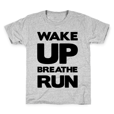 Wake Up Breathe Run Kids T-Shirt