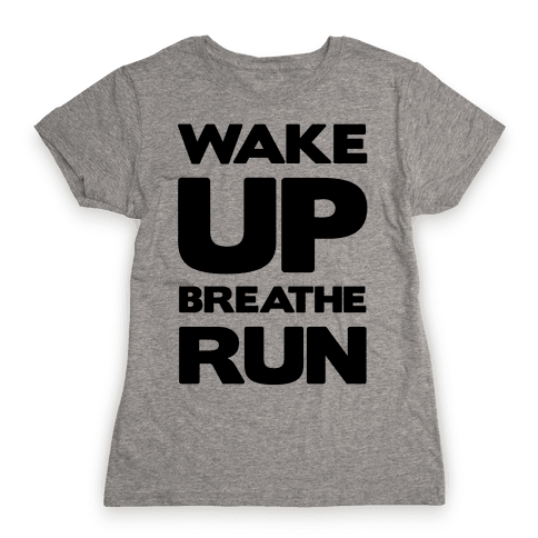 Wake Up Breathe Run Womens T-Shirt