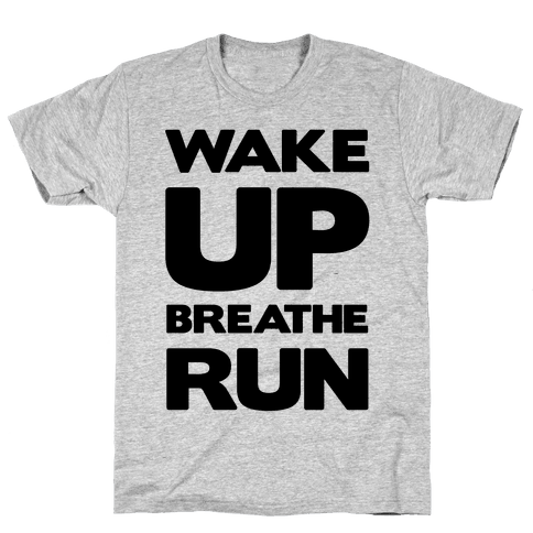 Wake Up Breathe Run Mens T-Shirt