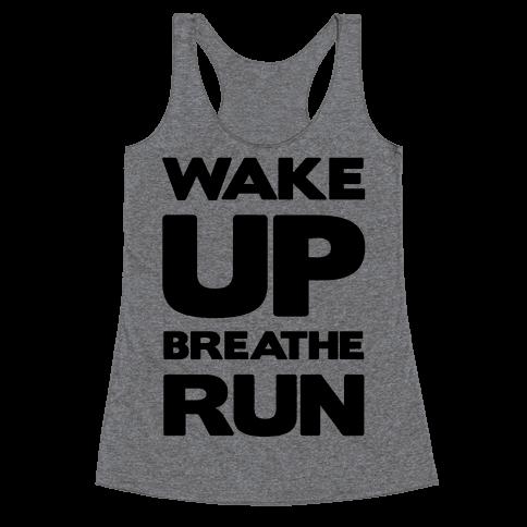 Wake Up Breathe Run Racerback Tank Top