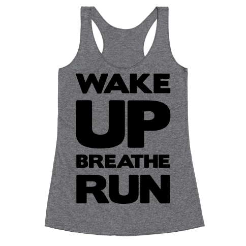 Wake Up Breathe Run Racerback Tank Top
