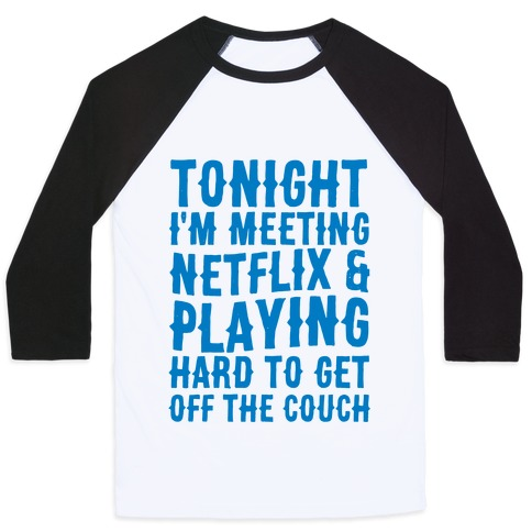 Marvelous Tonight Im Meeting Netflix And Playing Hard To Get Off The Couch Baseball Tee Lookhuman Caraccident5 Cool Chair Designs And Ideas Caraccident5Info