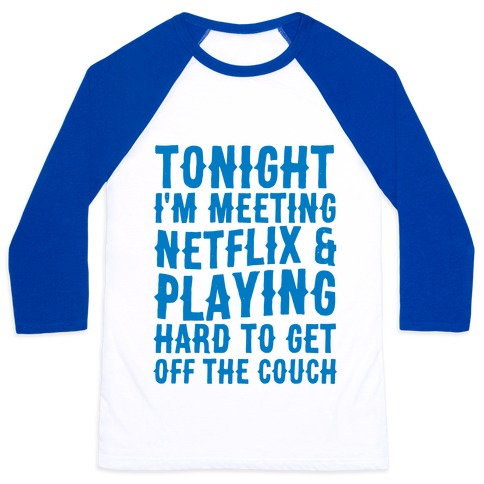 Tonight I'm Meeting Netflix And Playing Hard To Get Off The Couch Baseball Tee