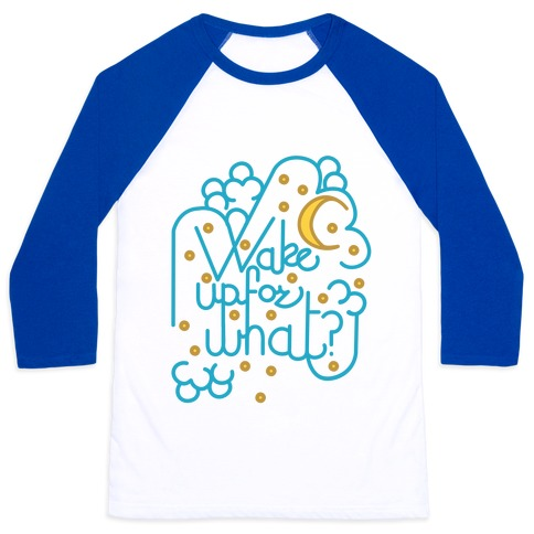 Wake Up For What? Baseball Tee