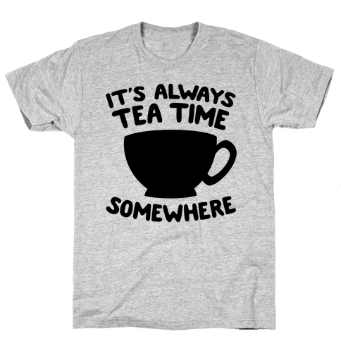 It's Always Tea Time Somewhere Mens T-Shirt