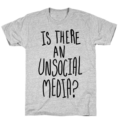 Is There An Unsocial Media? T-Shirt
