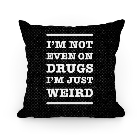 I'm Just Weird Pillow