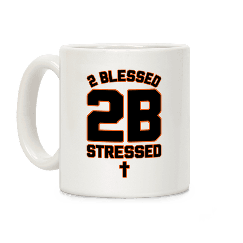 2 Blessed 2B Stressed Coffee Mug