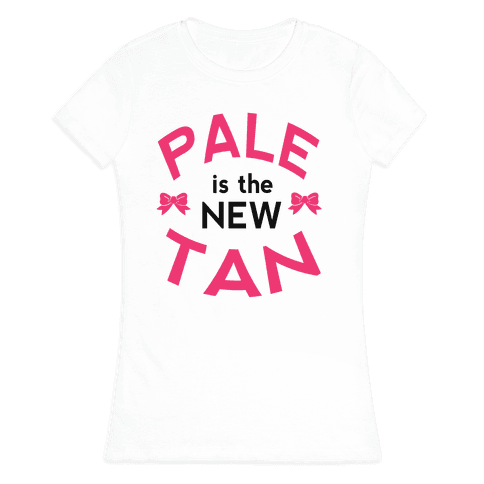 Pale is the New Tan! Womens T-Shirt