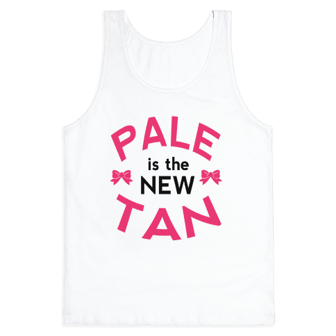 Pale is the New Tan! Tank Top