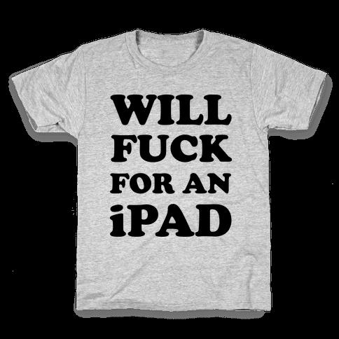 Will F*** For An iPad Kids T-Shirt