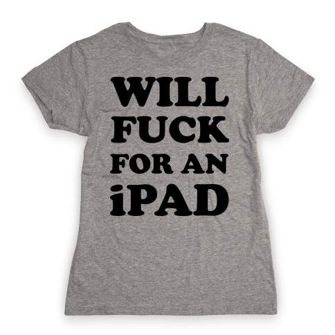 Will F*** For An iPad Womens T-Shirt