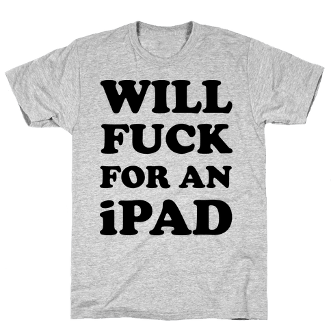 Will F*** For An iPad Mens T-Shirt