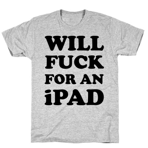Will F*** For An iPad T-Shirt