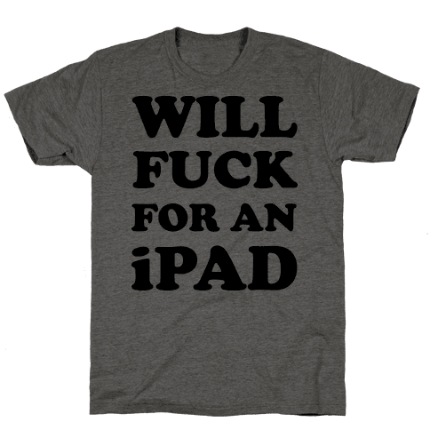 Will Fuck For An iPad