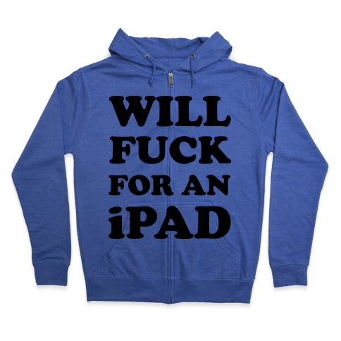 Will F*** For An iPad Zip Hoodie
