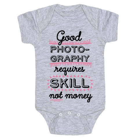 Good Photography Requires Skill Not Money Baby Onesy