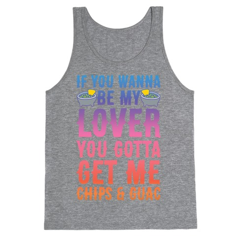 If You Wanna Be My Lover You Gotta Get Me Chips & Guac Tank Top