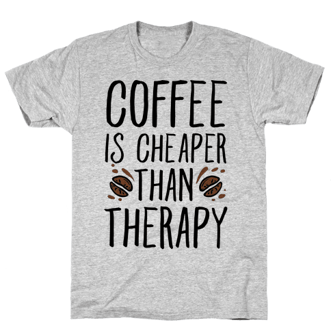 Coffee is Cheaper Than Therapy Mens T-Shirt