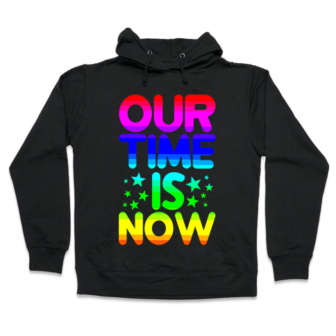 Our Time Is Now Hooded Sweatshirt