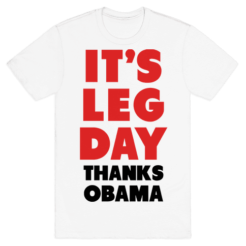 It's Leg Day Thanks Obama Mens T-Shirt