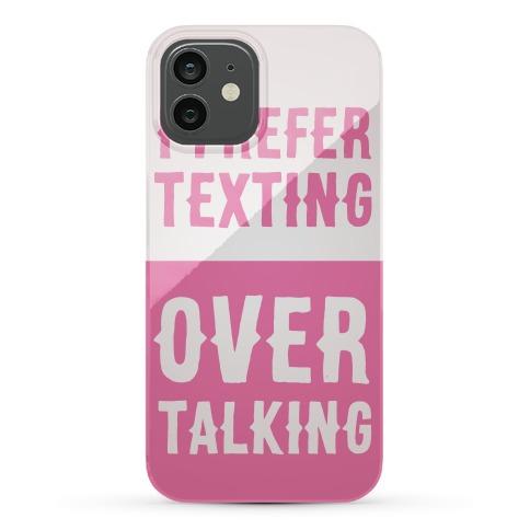 I Prefer Texting Over Talking Phone Case