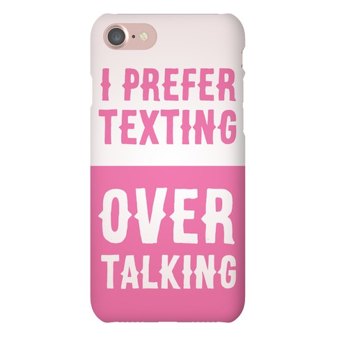 I Prefer Texting Over Talking Phone Case