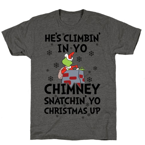 He's Climbin' In Yo Chimney T-Shirt