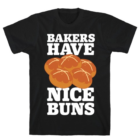 Bakers Have Nice Buns T-Shirt