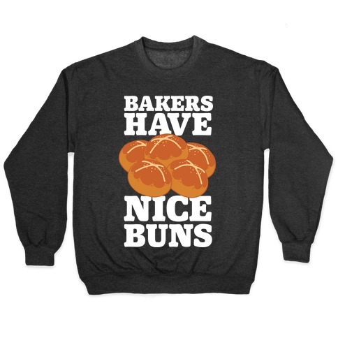 Bakers Have Nice Buns Pullover
