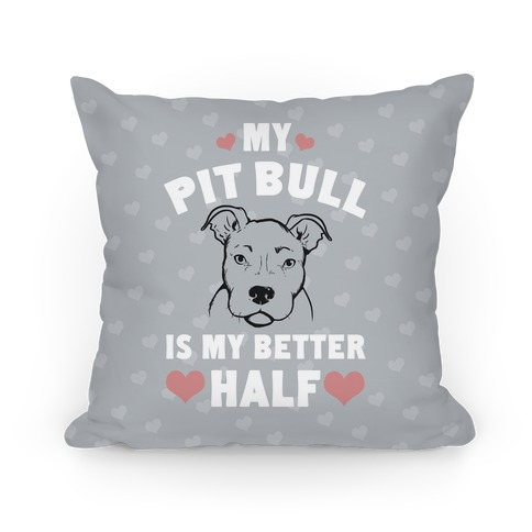 My Pit Bull is My Better Half Pillow