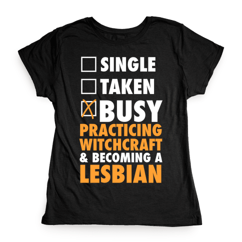 Busy Practicing Witchcraft & Becoming A Lesbian (White Ink) Womens T-Shirt