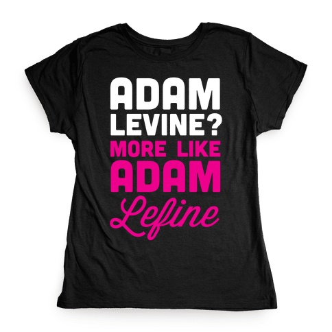 Adam Levine? Womens T-Shirt