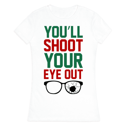 Shoot Your Eye Out Womens T-Shirt