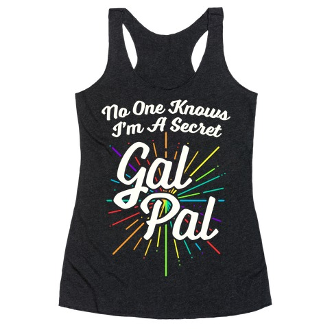 No One Knows I'm A Secret Gal Pal Racerback Tank Top