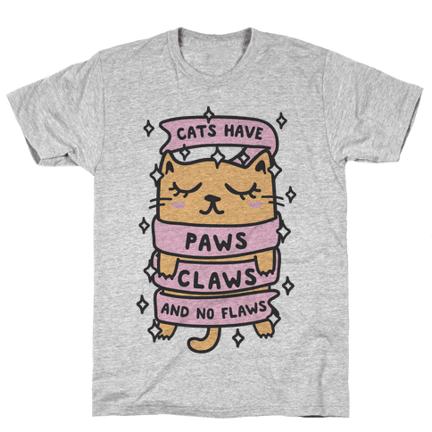 Cats Have Paws, Claws, And No Flaws Mens T-Shirt