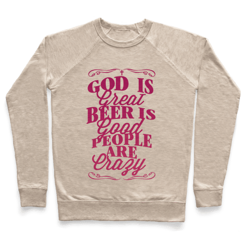 God Is Great, Beer Is Good, People Are Crazy Pullover