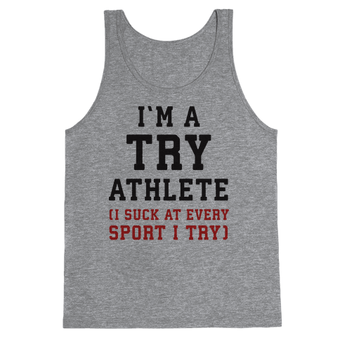 I'm A Try Athlete (I Suck At Every Sport I Try) Tank Top