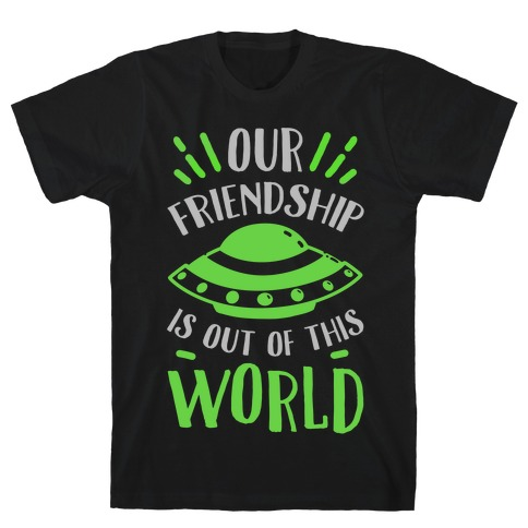 Our Friendship Is out of This World T-Shirt