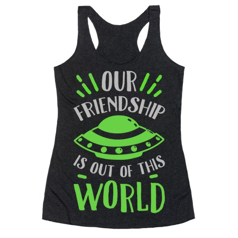 Our Friendship Is out of This World Racerback Tank Top
