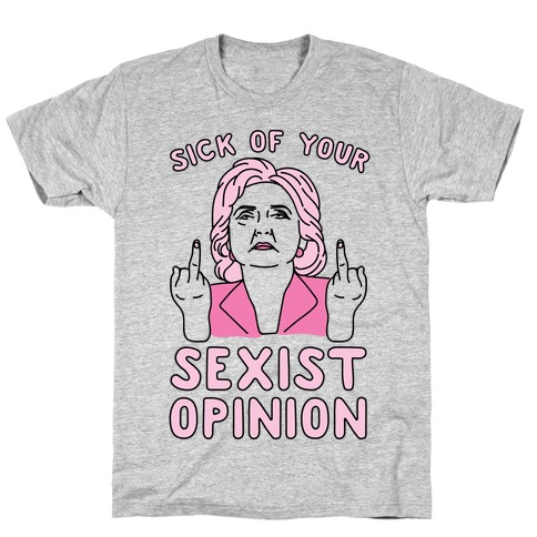 Sick Of Your Sexist Opinion T-Shirt