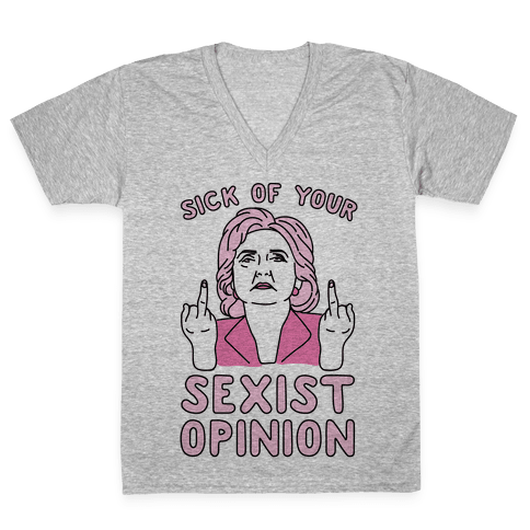 Sick Of Your Sexist Opinion V-Neck Tee Shirt