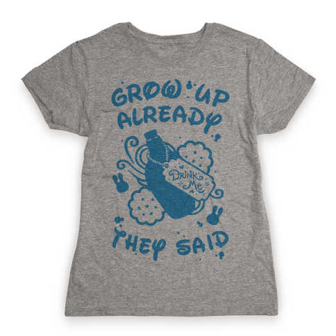 Grow Up Already They Said Womens T-Shirt