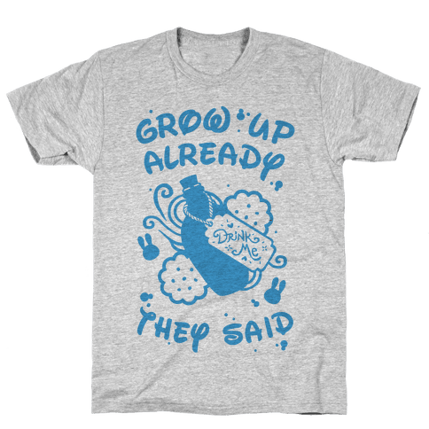 Grow Up Already They Said Mens T-Shirt