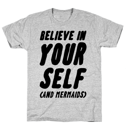 Believe in Yourself and Mermaids Mens T-Shirt