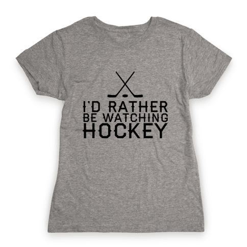 I'd Rather Hockey Womens T-Shirt